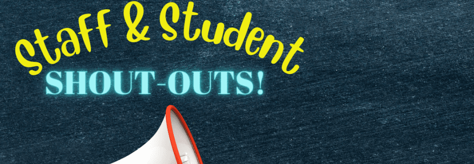 Staff and Student Shout-Outs!